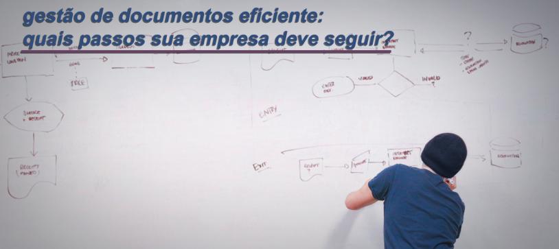 Gestão de documentos eficiente: quais passos sua empresa deve seguir?