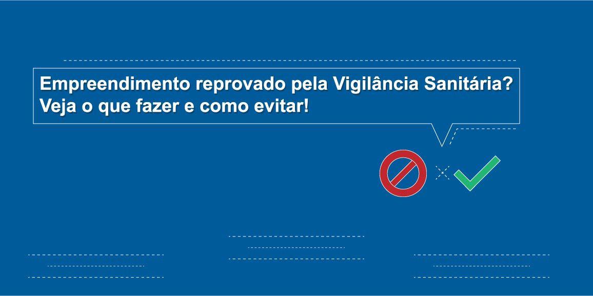 Empreendimento reprovado pela Vigilância Sanitária? Veja o que fazer e como evitar!